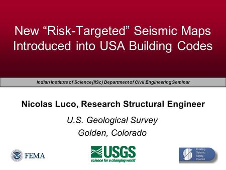 "EERI Seminar on Next Generation Attenuation Models New ""Risk-Targeted"" Seismic Maps Introduced into USA Building Codes Nicolas Luco, Research Structural."
