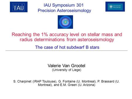 Reaching the 1% accuracy level on stellar mass and radius determinations from asteroseismology Valerie Van Grootel (University of Liege) S. Charpinet (IRAP.