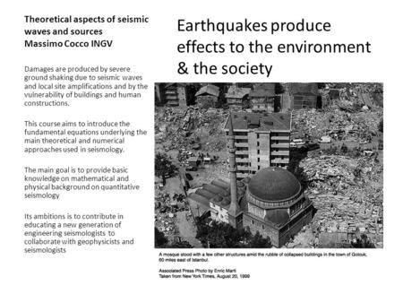 Theoretical aspects of seismic waves and sources Massimo Cocco INGV Earthquakes produce effects to the environment & the society Damages are produced by.
