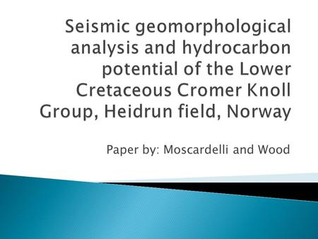 "Paper by: Moscardelli and Wood.  ""One of the main objectives of this study is to characterize the architecture and geomorphology of the Cromer Knoll."