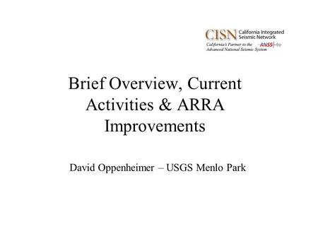 Brief Overview, Current Activities & ARRA Improvements David Oppenheimer – USGS Menlo Park.