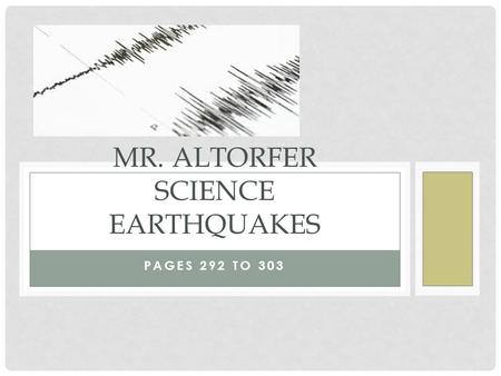 PAGES 292 TO 303 MR. ALTORFER SCIENCE EARTHQUAKES.