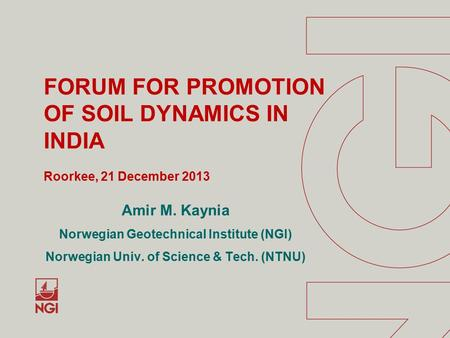 Amir M. Kaynia Norwegian Geotechnical Institute (NGI) Norwegian Univ. of Science & Tech. (NTNU) FORUM FOR PROMOTION OF SOIL DYNAMICS IN INDIA Roorkee,