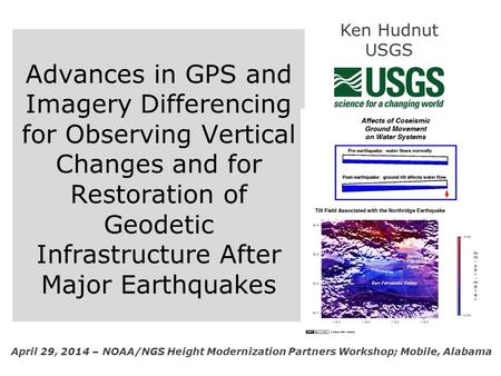 Advances in GPS and Imagery Differencing for Observing Vertical Changes and for Restoration of Geodetic Infrastructure After Major Earthquakes April 29,