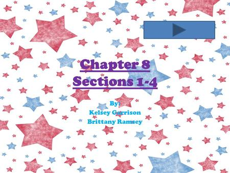 Chapter 8 Sections 1-4 By: Kelsey Garrison Brittany Ramsey.