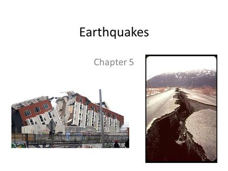 Earthquakes Chapter 5. Earthquakes What causes and earthquake? 1._____________________________________ 2.Stress adds _________ to rock and ___________.