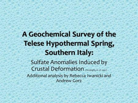 A Geochemical Survey of the Telese Hypothermal Spring, Southern Italy: Sulfate Anomalies Induced by Crustal Deformation (Harabaglia, et. al. 2002) Additional.