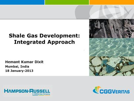 SAMPLE IMAGE Shale Gas Development: Integrated Approach Hemant Kumar Dixit Mumbai, India 18 January-2013.