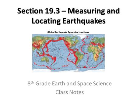 Section 19.3 – Measuring and Locating Earthquakes 8 th Grade Earth and Space Science Class Notes.