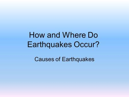 How and Where Do Earthquakes Occur? Causes of Earthquakes.
