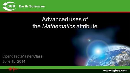 Advanced uses of the Mathematics attribute OpendTect Master Class June 15, 2014.