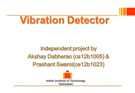 Indian Institute of Technology Hyderabad Vibration Detector.