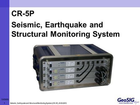 Contents 1 Seismic, Earthquake and Structural Monitoring System (CR-5P), 25/05/2015 www.GeoSIG.com CR-5P Seismic, Earthquake and Structural Monitoring.