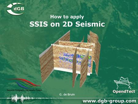 How to apply SSIS on 2D Seismic G. de Bruin. Sequence stratigraphic interpretations The sequence stratigraphic analysis comprises of 3 steps: Setup and.