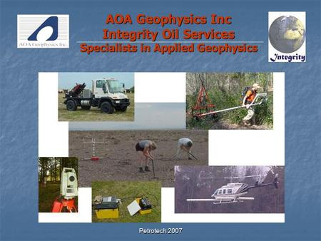 Petrotech 2007 AOA Geophysics Inc Integrity Oil Services Specialists in Applied Geophysics.