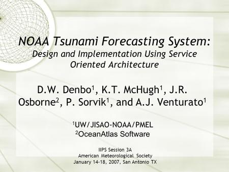 NOAA Tsunami Forecasting System: Design and Implementation Using Service Oriented Architecture D.W. Denbo 1, K.T. McHugh 1, J.R. Osborne 2, P. Sorvik 1,
