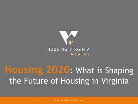 Housing 2020 : What is Shaping the Future of Housing in Virginia.