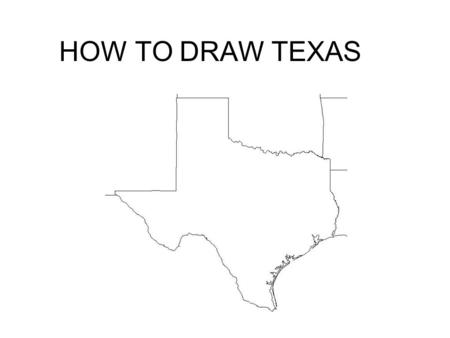 HOW TO DRAW TEXAS. It's easy to draw the state of Texas if you think in terms of proportions. First, draw the northern boundary of the Panhandle. This.