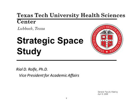 Strategic Space Study Rial D. Rolfe, Ph.D. Vice President for Academic Affairs Texas Tech University Health Sciences Center Lubbock, Texas 1 General Faculty.