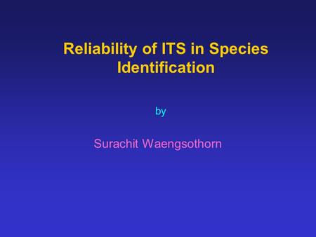 Reliability of ITS in Species Identification by Surachit Waengsothorn.
