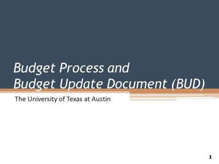 Budget Process and Budget Update Document (BUD) The University of Texas at Austin 1.