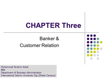 CHAPTER Three Banker & Customer Relation Muhammad Ibrahim Sohel BBA Department of Business Administration International Islamic University Ctg (Dhaka Campus)