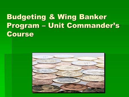 Budgeting & Wing Banker Program – Unit Commander's Course.