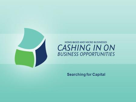 Searching for Capital. Lesson Goals: Realize sources of outside capital Identify types of loans offered by commercial lenders Learn how to prepare a loan.