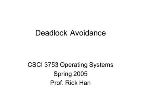 Deadlock Avoidance CSCI 3753 Operating Systems Spring 2005 Prof. Rick Han.
