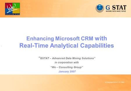 "0 © Copyright GSTAT LTD. 2003 Enhancing Microsoft CRM with Real-Time Analytical Capabilities "" GSTAT – Advanced Data Mining Solutions"" in corporation with."