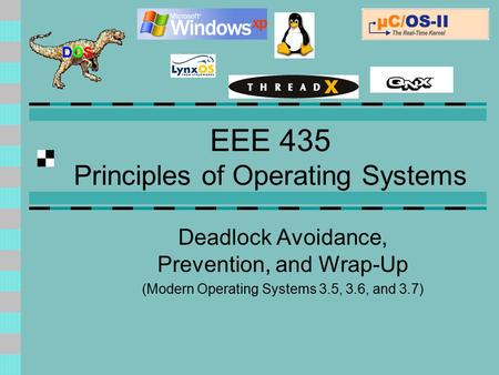 EEE 435 Principles of Operating Systems Deadlock Avoidance, Prevention, and Wrap-Up (Modern Operating Systems 3.5, 3.6, and 3.7)