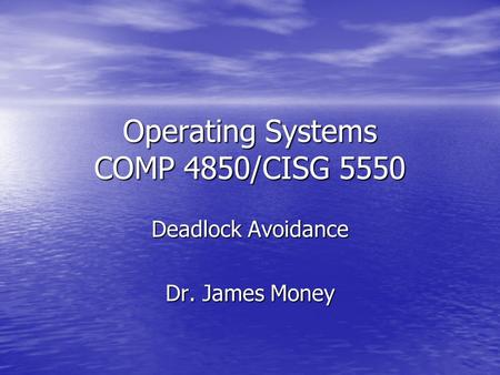 Operating Systems COMP 4850/CISG 5550 Deadlock Avoidance Dr. James Money.