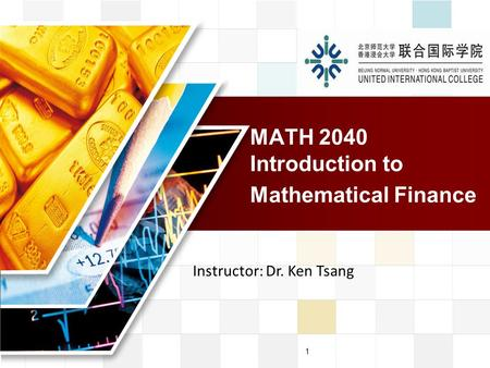 LOGO 1 MATH 2040 Introduction to Mathematical Finance Instructor: Dr. Ken Tsang.