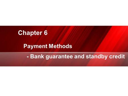 Chapter 6 专业 PPT/ 商演示设计制作 Payment Methods - Bank guarantee and standby credit.