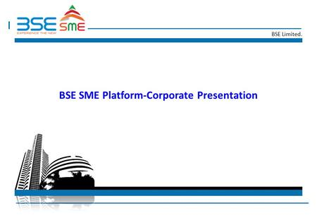 BSE Limited. BSE SME Platform-Corporate Presentation.