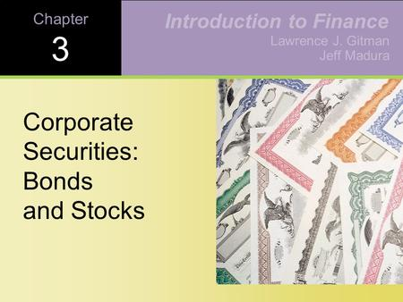 Chapter 3 Corporate Securities: Bonds and Stocks Lawrence J. Gitman Jeff Madura Introduction to Finance.