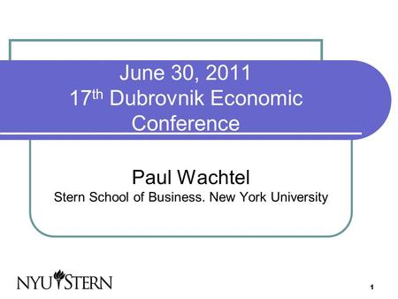 1 June 30, 2011 17 th Dubrovnik Economic Conference Paul Wachtel Stern School of Business. New York University.