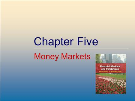 ©2009, The McGraw-Hill Companies, All Rights Reserved 5-1 McGraw-Hill/Irwin Chapter Five Money Markets.