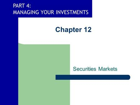PART 4: MANAGING YOUR INVESTMENTS Chapter 12 Securities Markets.
