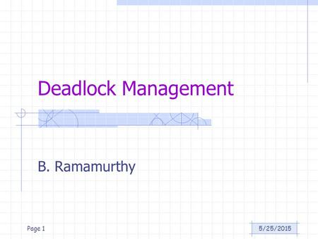 5/25/2015Page 1 Deadlock Management B. Ramamurthy.