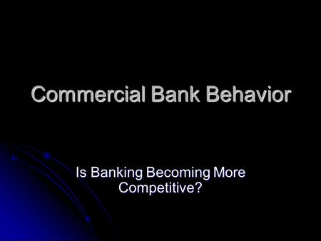 Commercial Bank Behavior Is Banking Becoming More Competitive?