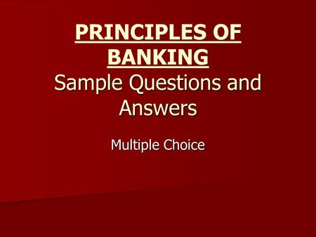 PRINCIPLES OF BANKING Sample Questions and Answers