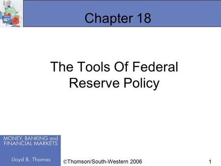 1 Chapter 18 The Tools Of Federal Reserve Policy © Thomson/South-Western 2006.