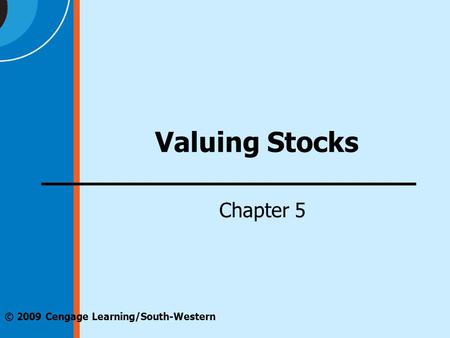 © 2009 Cengage Learning/South-Western Valuing Stocks Chapter 5.
