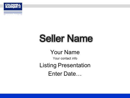 Your Name Your contact info Listing Presentation Enter Date…