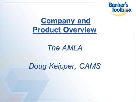 Company and Product Overview The AMLA Doug Keipper, CAMS.