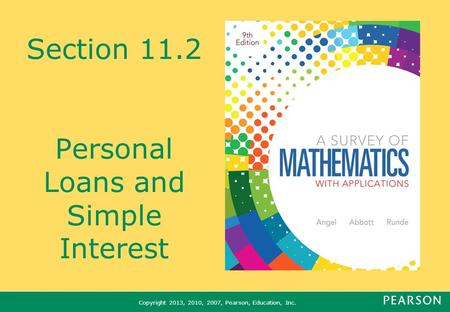 Copyright 2013, 2010, 2007, Pearson, Education, Inc. Section 11.2 Personal Loans and Simple Interest.
