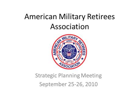 American Military Retirees Association Strategic Planning Meeting September 25-26, 2010.