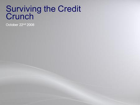 COPYRIGHT Wachovia CONFIDENTIAL Surviving the Credit Crunch October 22 nd 2008.