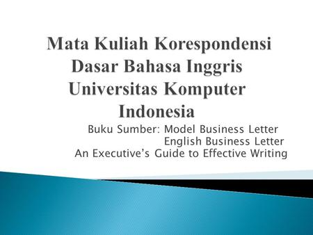 Buku Sumber: Model Business Letter English Business Letter An Executive's Guide to Effective Writing.